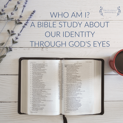 Who Am I? A Bible Study About Our Identity Through God's Eyes